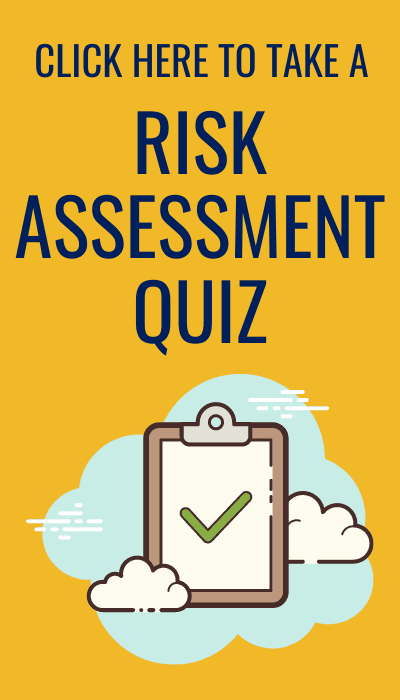 Click here to take a Risk Assessment Quiz